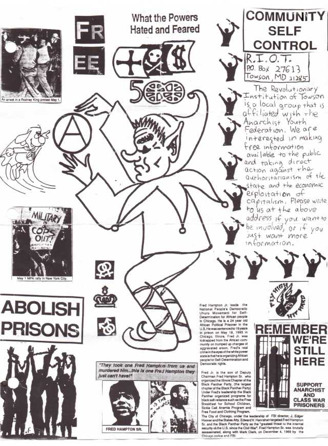 "The R.I.O.T. flyer - art, text, and design by The Revolutionary Institution Of Towson aka Chris Teret, Dave Willemain, and others - 1994 (elements of this flyer appear prominently in the layout of the large insert that comes with the tape version of TGAF1). Fantastic imagery played a significant part in defining the aesthetics of Towson-Glen Arm; evidence of this can be found in the work of poet Sabrina Alano, the lyricist Josh Marchant (of Superstation/Silverfish Death/Decency Squad, etc.), and music projects like Lesbian Chicken Maggot Blasters. The flyer here shows how supernatural elements were also part of the north County underground's graphic design style. The images of the 'Anarchy Dog' super hero and the child-like elf could simply be absurd humorous touches added to grab attention, or they could represent the ""fantasy"" of a politically correct Utopia, or even anarchism's ""magical"" cure for the affliction of social injustice (flyer courtesy of Carl Weigel)."